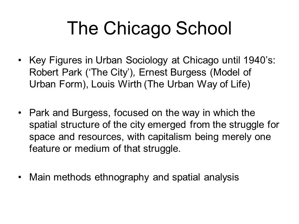 The City (1915): (i) The City Plan & Organisation (ii) Industrial Organisation & Moral Order (iii) Secondary Relations & Social Control (iv) Temperament & Urban Environment Parks Stages of Urban Development 1) Inter-group competition 2) Domination 3) Succession 4) Invasion The Chicago School