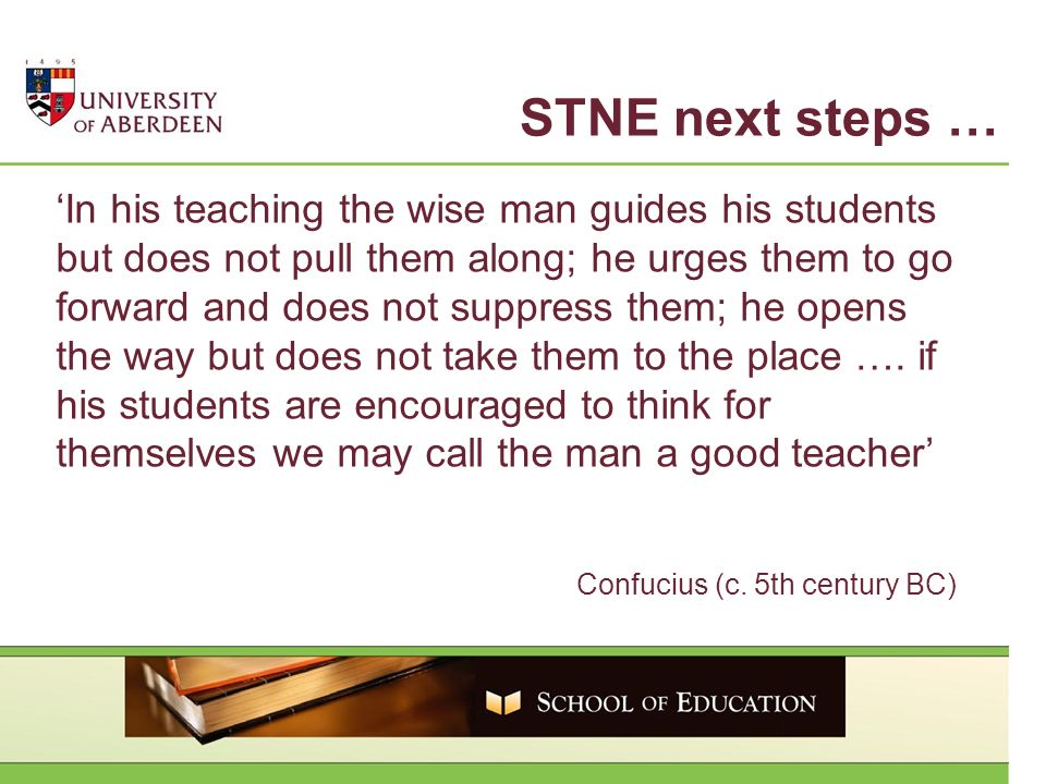 In his teaching the wise man guides his students but does not pull them along; he urges them to go forward and does not suppress them; he opens the way but does not take them to the place ….