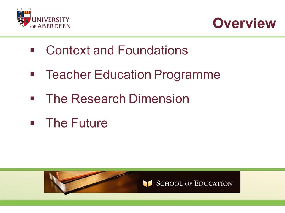 Context and Foundations Teacher Education Programme The Research Dimension The Future Overview