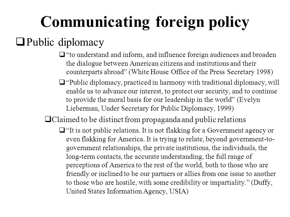 Communicating foreign policy Public diplomacy to understand and inform, and influence foreign audiences and broaden the dialogue between American citi
