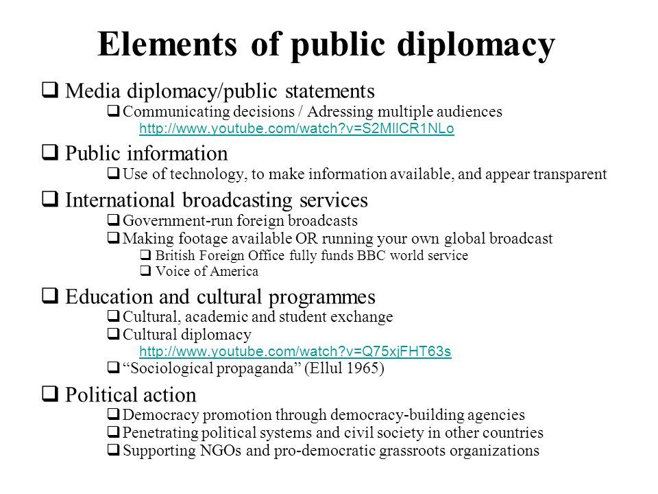 Elements of public diplomacy Media diplomacy/public statements Communicating decisions / Adressing multiple audiences http://www.youtube.com/watch?v=S