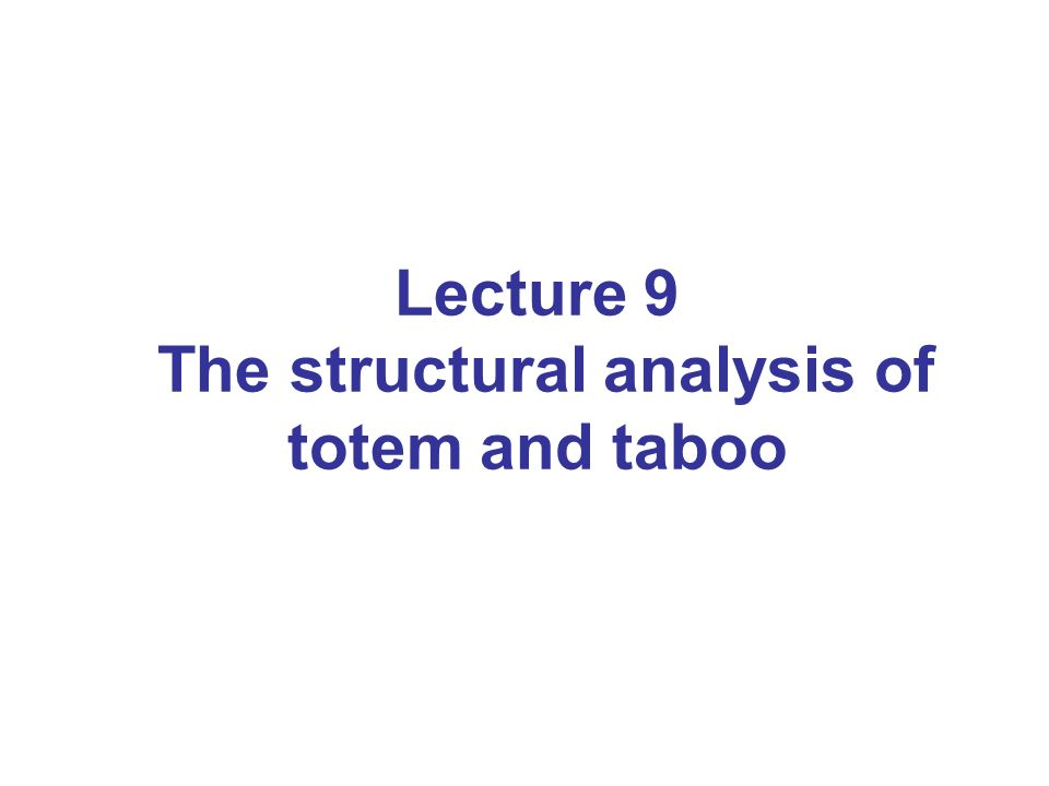 Lecture 9 The structural analysis of totem and taboo