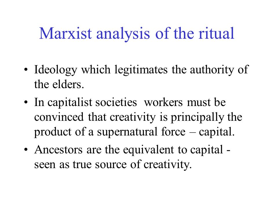 Marxist analysis of the ritual Ideology which legitimates the authority of the elders.