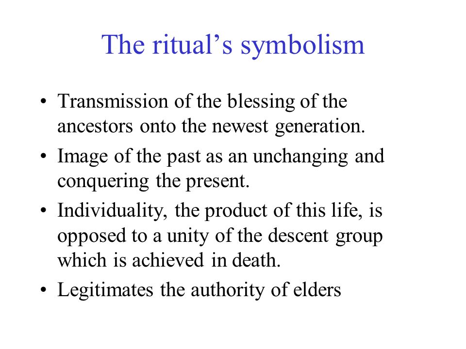 The rituals symbolism Transmission of the blessing of the ancestors onto the newest generation.