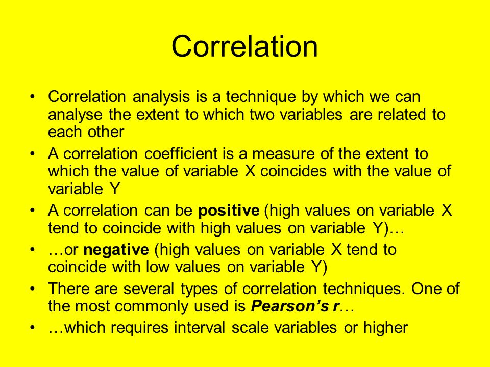 Correlation Correlation analysis is a technique by which we can analyse the extent to which two variables are related to each other A correlation coef