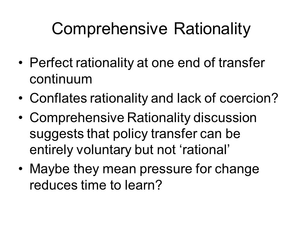 Comprehensive Rationality Perfect rationality at one end of transfer continuum Conflates rationality and lack of coercion? Comprehensive Rationality d