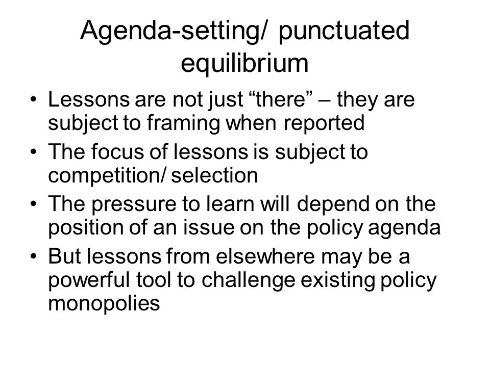 Agenda-setting/ punctuated equilibrium Lessons are not just there – they are subject to framing when reported The focus of lessons is subject to compe