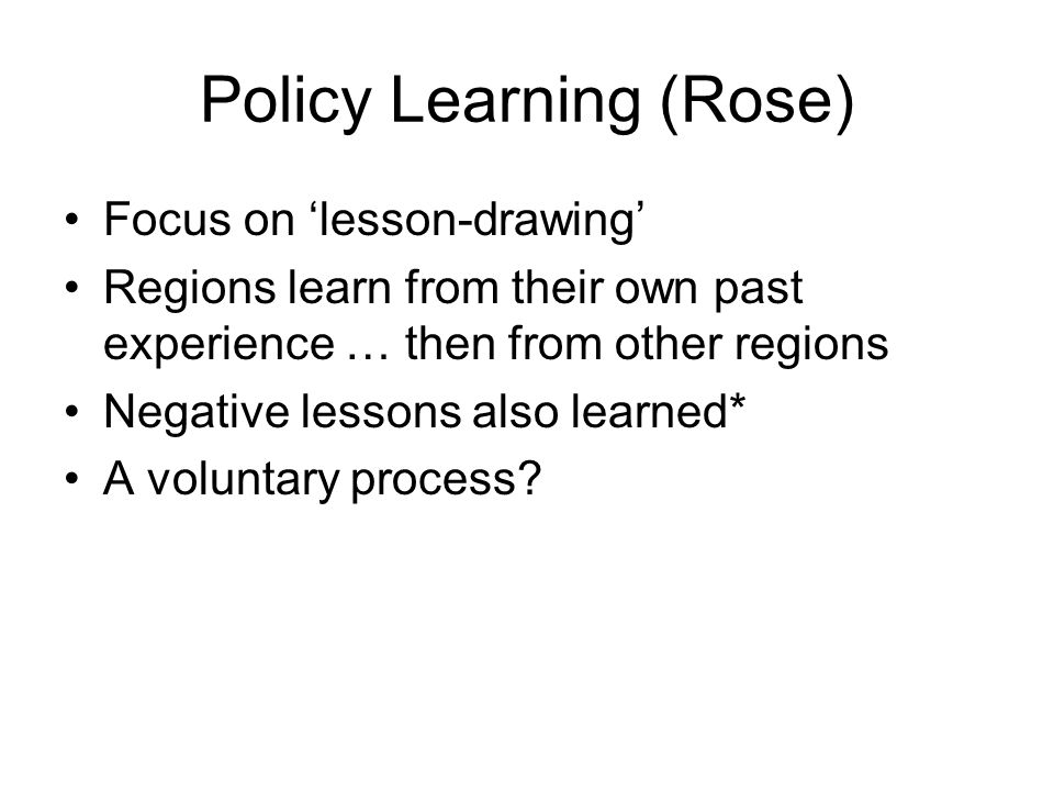 Policy Learning (Rose) Focus on lesson-drawing Regions learn from their own past experience … then from other regions Negative lessons also learned* A