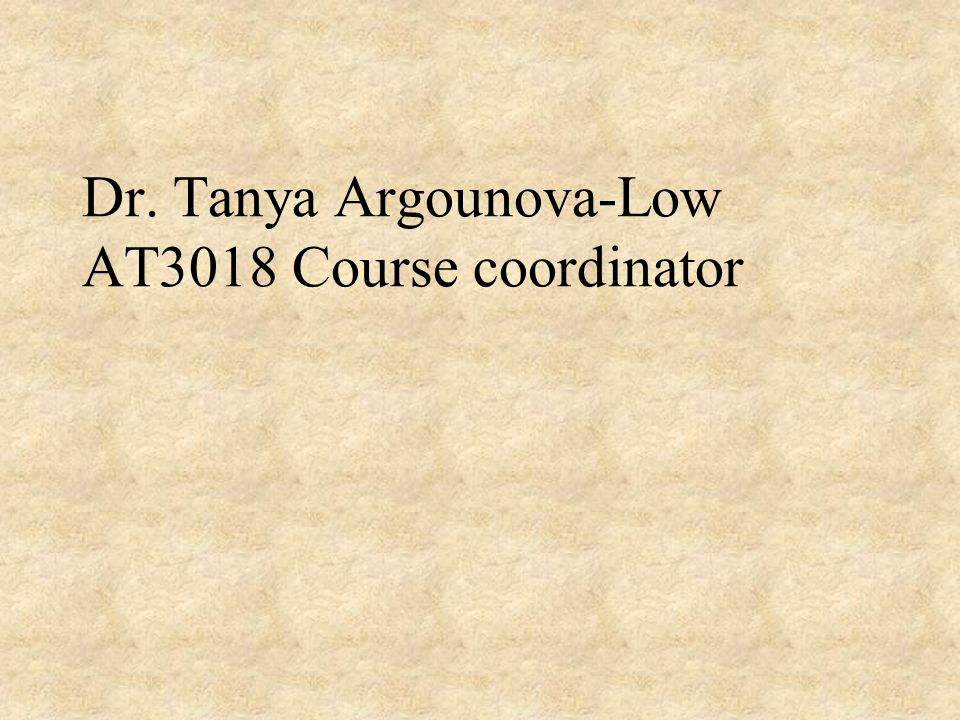 Dr. Tanya Argounova-Low AT3018 Course coordinator
