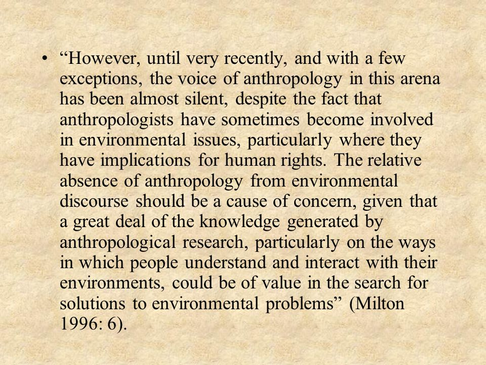 However, until very recently, and with a few exceptions, the voice of anthropology in this arena has been almost silent, despite the fact that anthrop