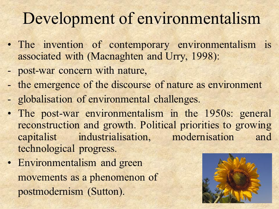 Development of environmentalism The invention of contemporary environmentalism is associated with (Macnaghten and Urry, 1998): -post-war concern with