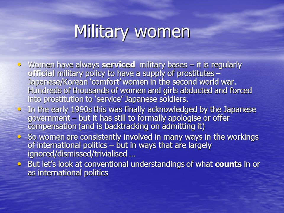 Military women Military women Women have always serviced military bases – it is regularly official military policy to have a supply of prostitutes – J