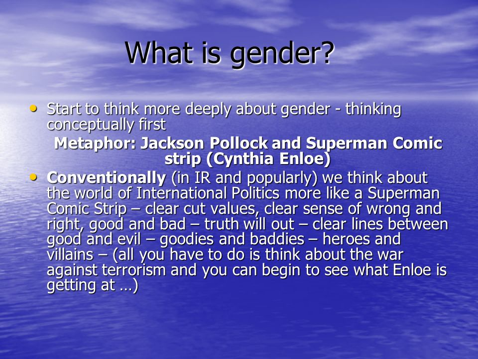 What is gender? Start to think more deeply about gender - thinking conceptually first Start to think more deeply about gender - thinking conceptually