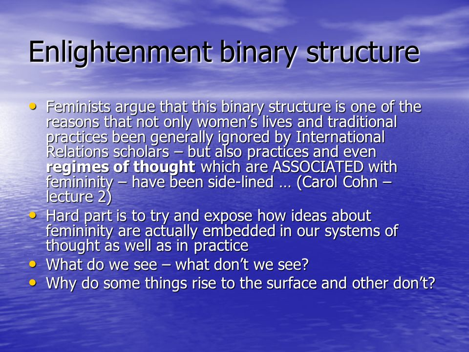 Enlightenment binary structure Feminists argue that this binary structure is one of the reasons that not only womens lives and traditional practices b