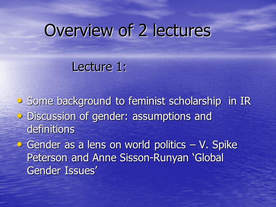 L ecture 2: Different ways to study gender in IR L ecture 2: Different ways to study gender in IR Ann Tickner - How gender biased is the discipline of IR.