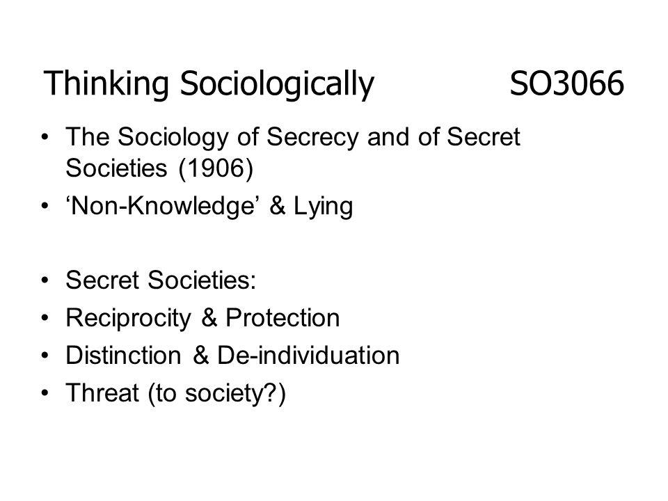 The Sociology of Secrecy and of Secret Societies (1906) Non-Knowledge & Lying Secret Societies: Reciprocity & Protection Distinction & De-individuatio