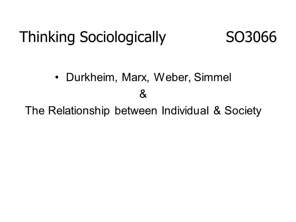 Durkheim, Marx, Weber, Simmel & The Relationship between Individual & Society