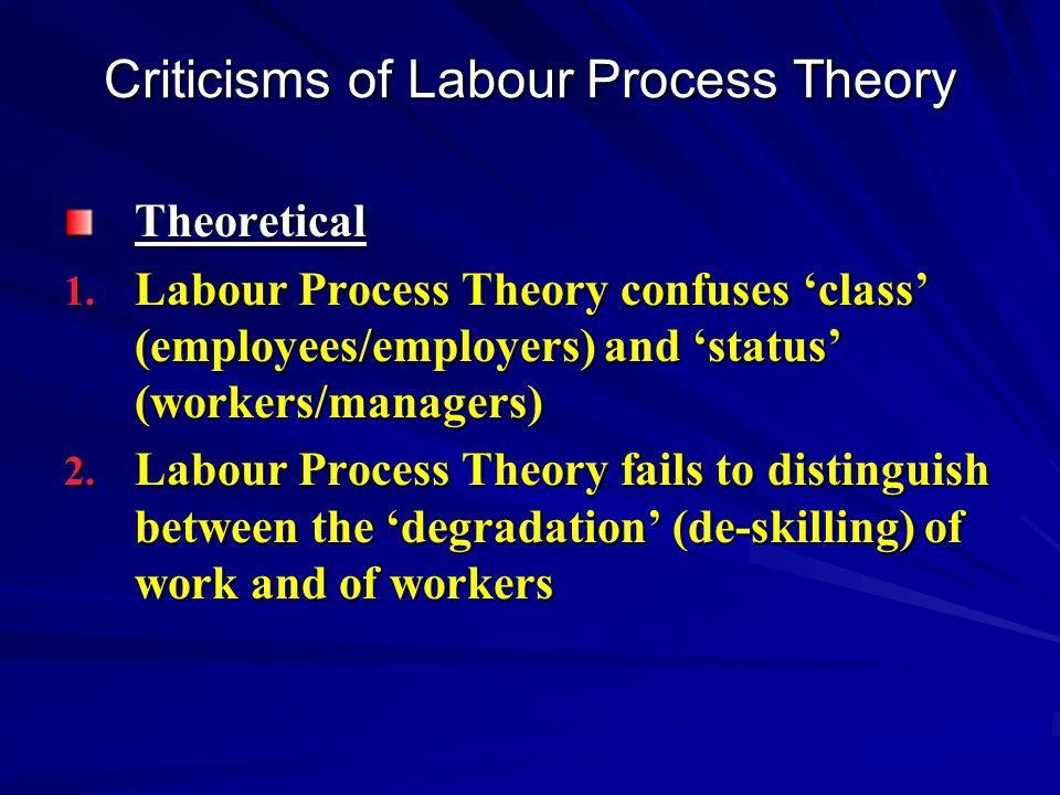 Criticisms of Labour Process Theory Theoretical 1.