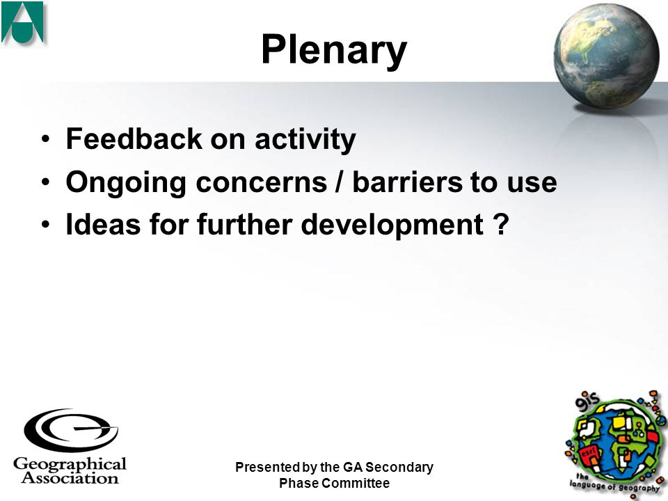 Presented by the GA Secondary Phase Committee Plenary Feedback on activity Ongoing concerns / barriers to use Ideas for further development
