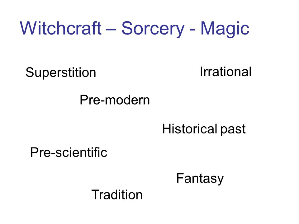 Witchcraft – Sorcery - Magic Superstition Pre-modern Pre-scientific Irrational Tradition Historical past Fantasy