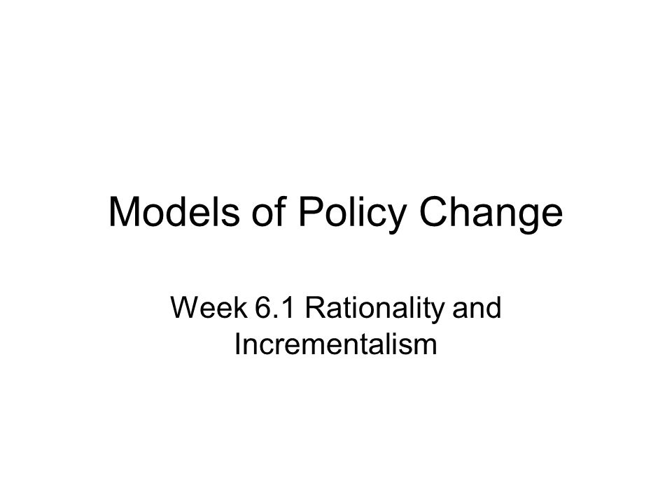 Incrementalism – problems with comprehensive rationality: Cognitive/ problem-solving ability Available information – especially of future consequences and future conditions The cost of research The inability to distinguish between facts and values The dynamics of the policy process and the way in which issues arise (decision-makers may need to react to events much more than devoting time to policy planning)