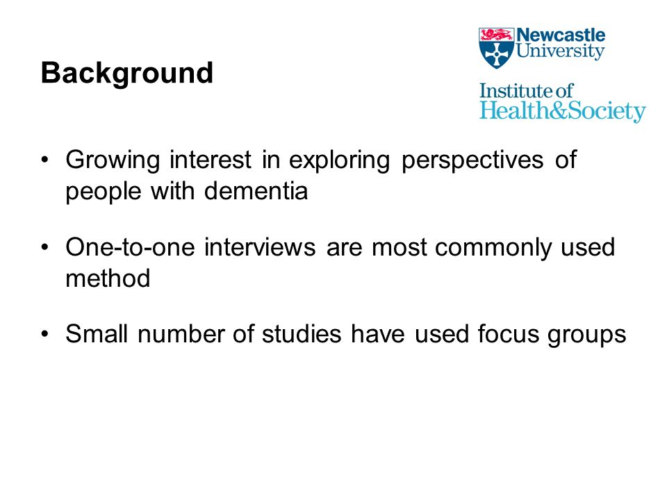 Background Growing interest in exploring perspectives of people with dementia One-to-one interviews are most commonly used method Small number of studies have used focus groups