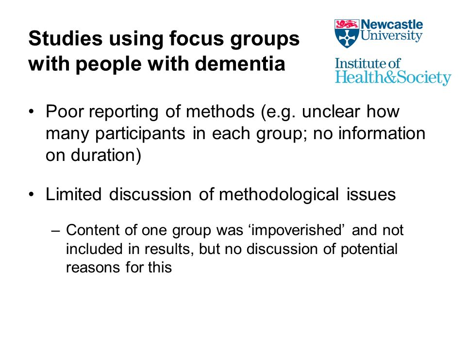 Studies using focus groups with people with dementia Poor reporting of methods (e.g.