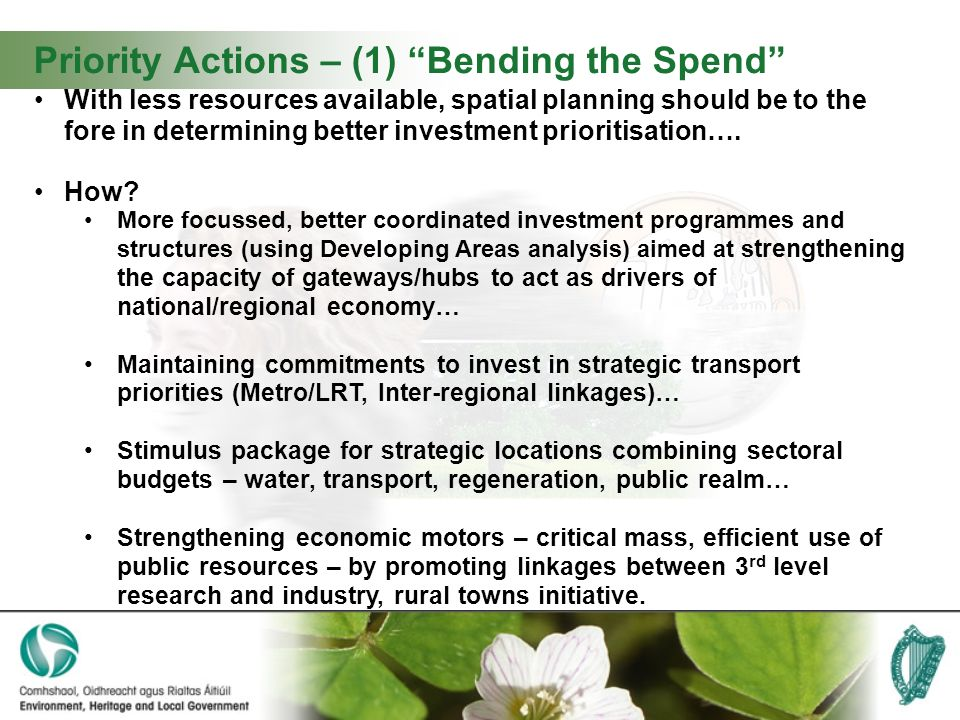 Priority Actions – (1) Bending the Spend With less resources available, spatial planning should be to the fore in determining better investment prioritisation….