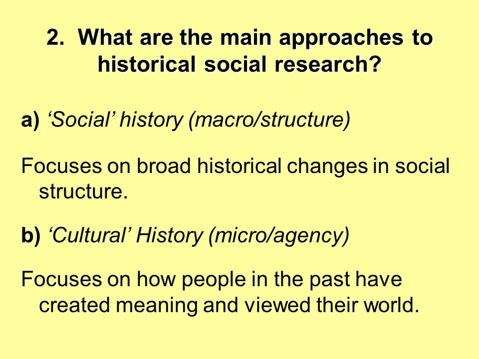 2.What are the main approaches to historical social research.