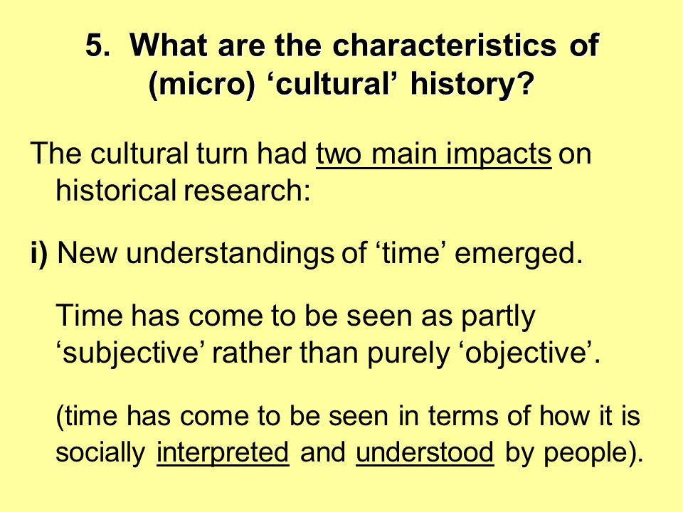 5.What are the characteristics of (micro) cultural history.