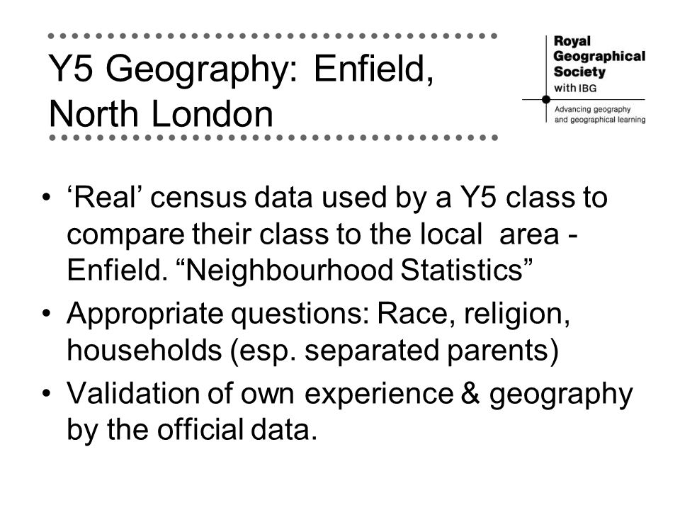 Y5 Geography: Enfield, North London Real census data used by a Y5 class to compare their class to the local area - Enfield. Neighbourhood Statistics A