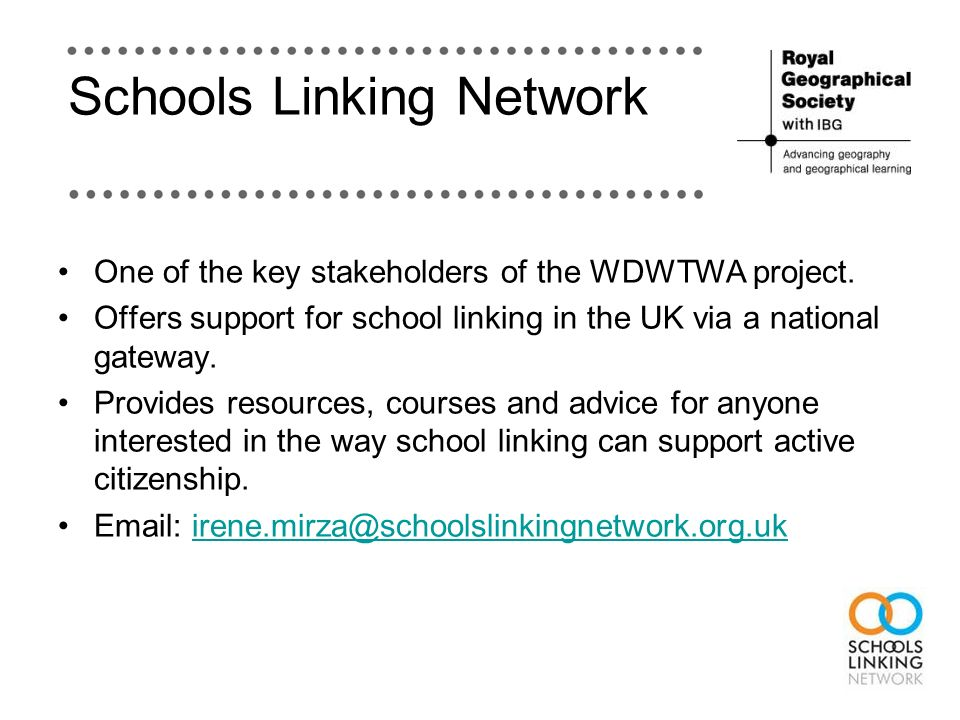 Schools Linking Network One of the key stakeholders of the WDWTWA project. Offers support for school linking in the UK via a national gateway. Provide