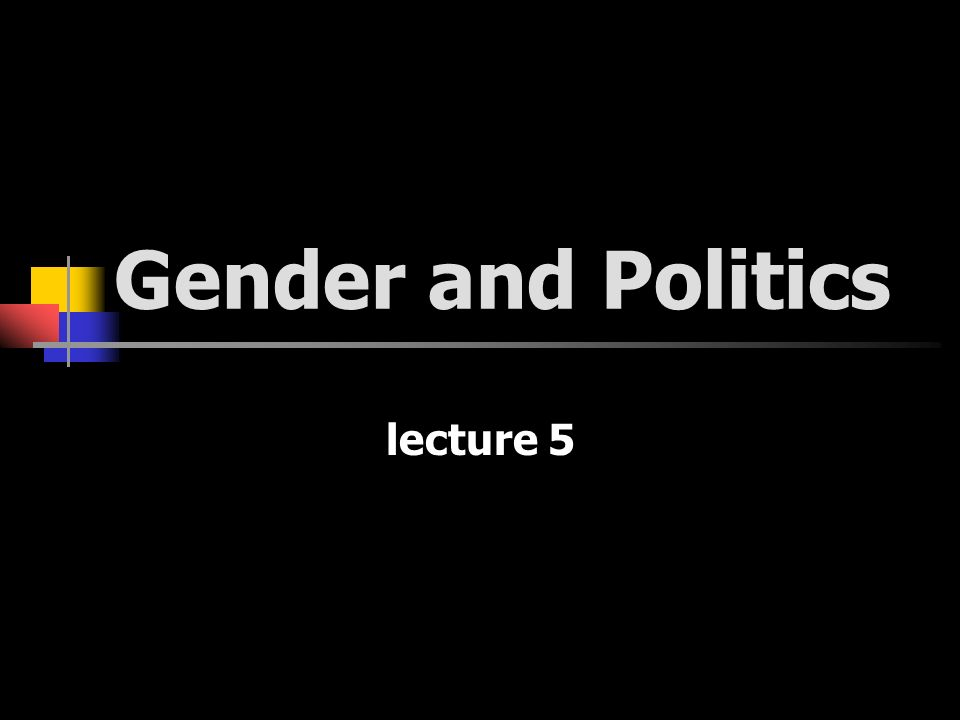 Gender and Politics lecture 5