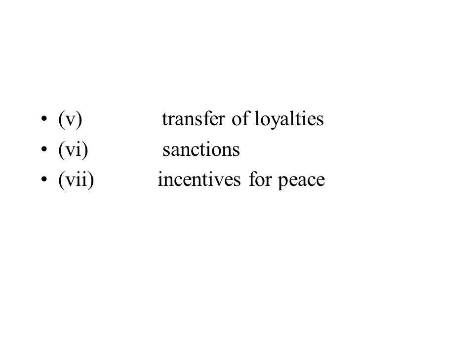 (v) transfer of loyalties (vi) sanctions (vii) incentives for peace