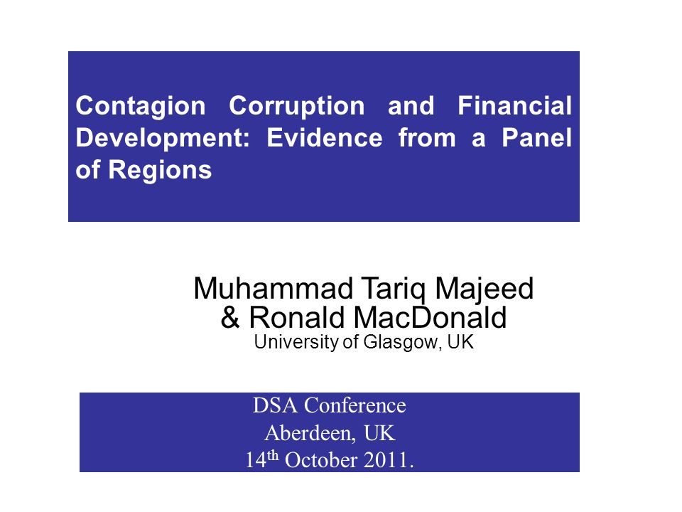 Contagion Corruption and Financial Development: Evidence from a Panel of Regions DSA Conference Aberdeen, UK 14 th October 2011.