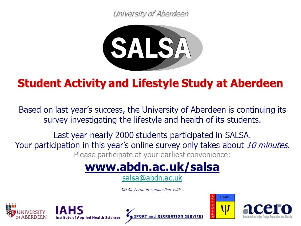 University of Aberdeen Student Activity and Lifestyle Study at Aberdeen Based on last years success, the University of Aberdeen is continuing its survey investigating the lifestyle and health of its students.