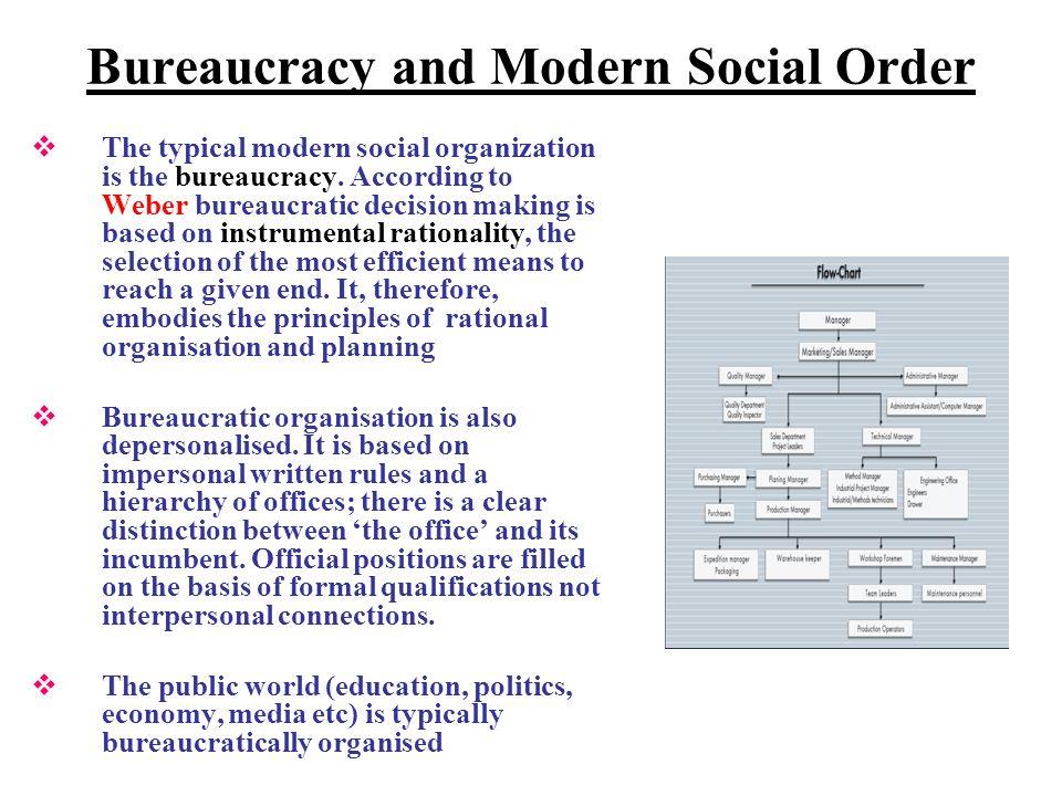 Bureaucracy and Modern Social Order The typical modern social organization is the bureaucracy.