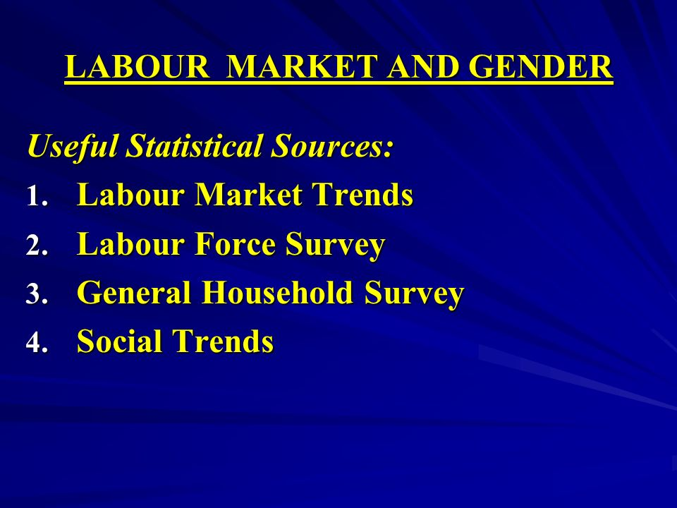 LABOUR MARKET AND GENDER Useful Statistical Sources: 1.