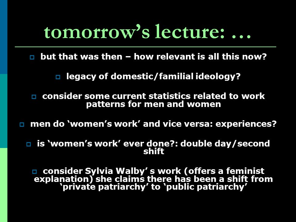 tomorrows lecture: … but that was then – how relevant is all this now? legacy of domestic/familial ideology? consider some current statistics related