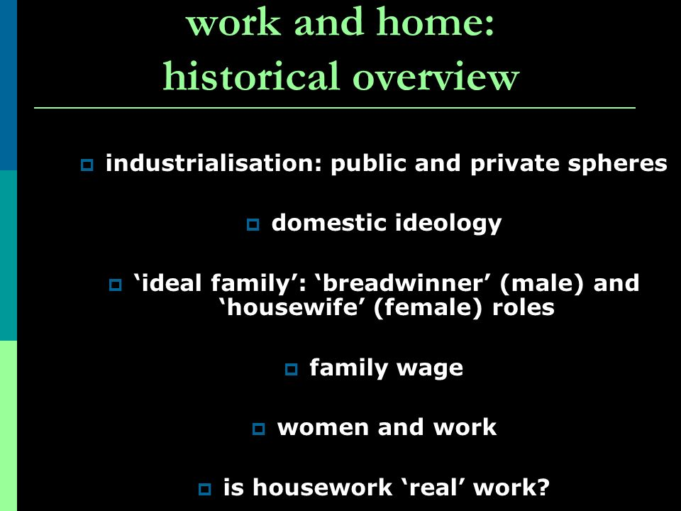 The sociology of housework (1) Ann Oakley bias:– male work patterns – norm.