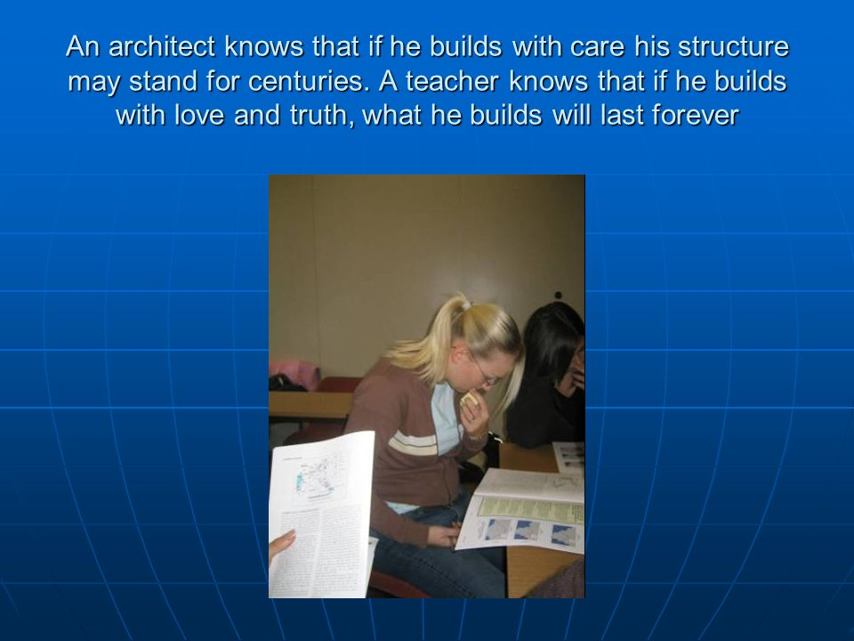 An architect knows that if he builds with care his structure may stand for centuries.