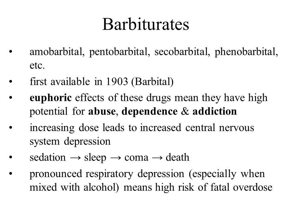 Barbiturates amobarbital, pentobarbital, secobarbital, phenobarbital, etc. first available in 1903 (Barbital) euphoric effects of these drugs mean the
