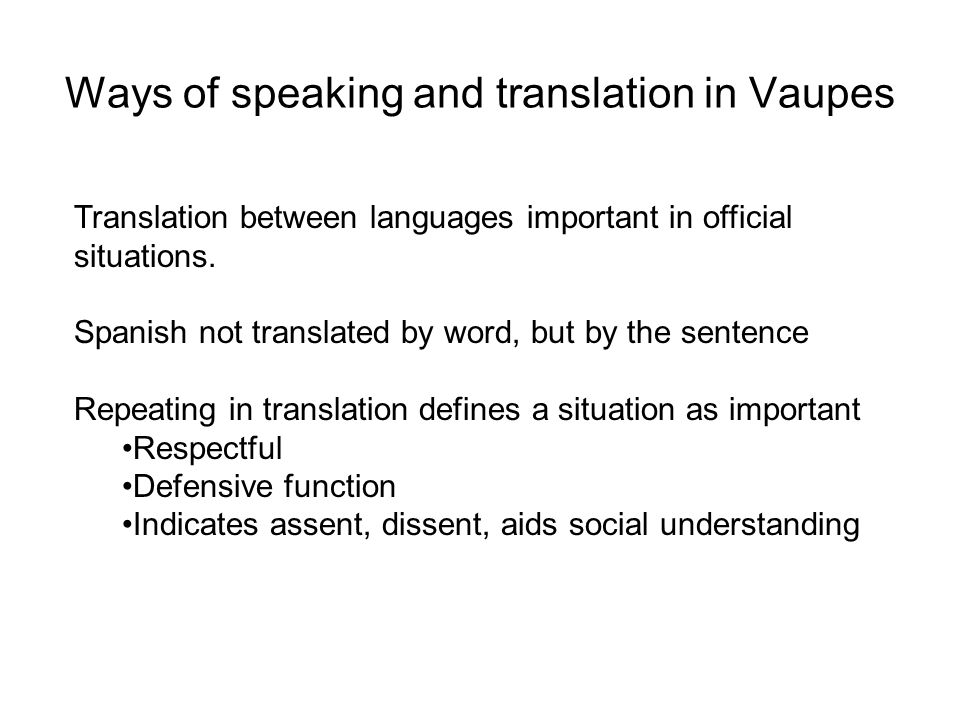 Ways of speaking and translation in Vaupes Translation between languages important in official situations.