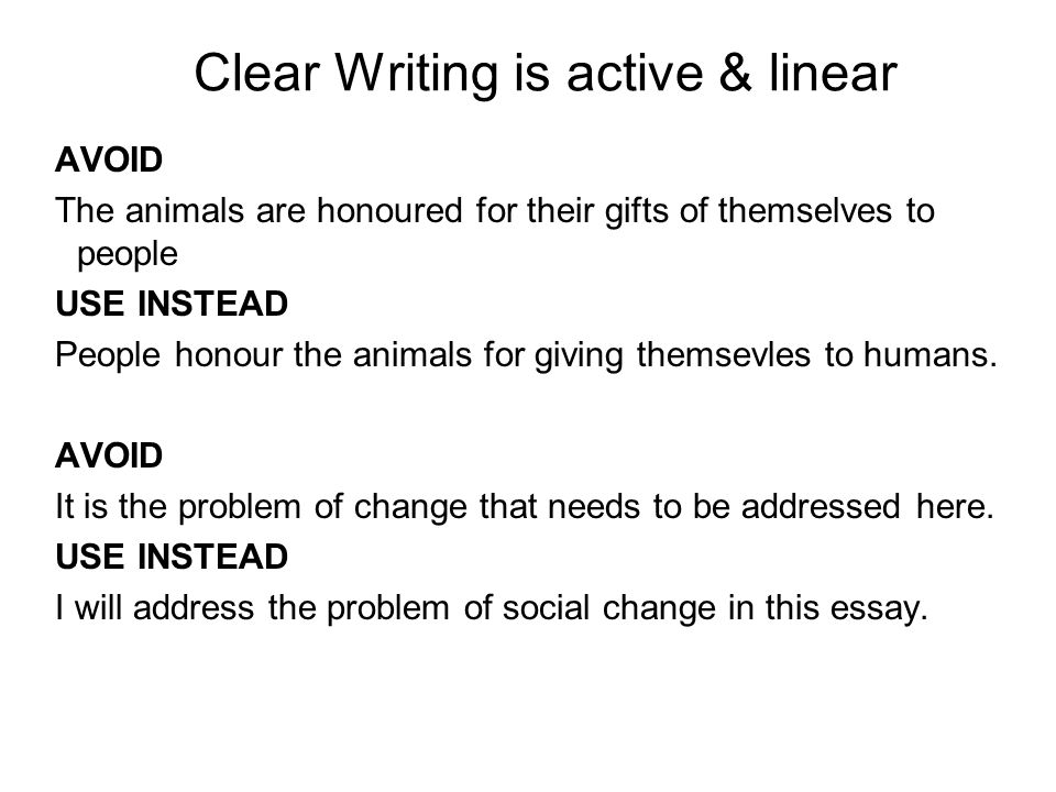 Clear Writing is active & linear AVOID The animals are honoured for their gifts of themselves to people USE INSTEAD People honour the animals for giving themsevles to humans.