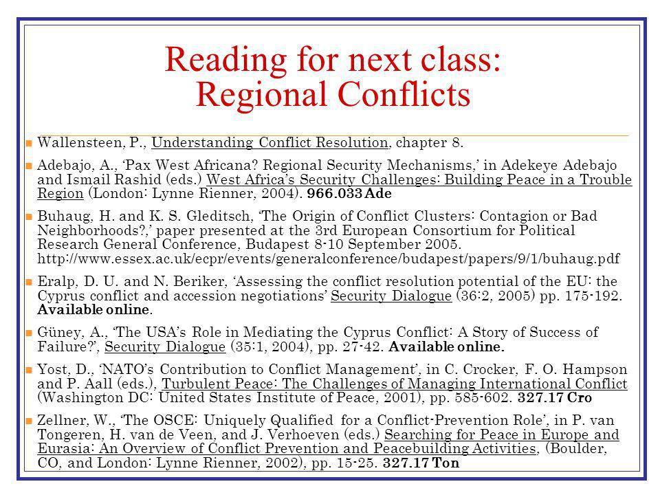 Reading for next class: Regional Conflicts Wallensteen, P., Understanding Conflict Resolution, chapter 8.