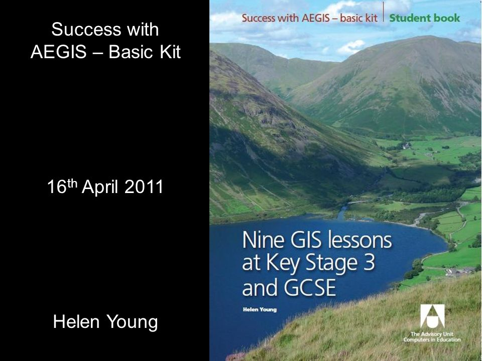 Success with AEGIS – Basic Kit 16 th April 2011 Helen Young