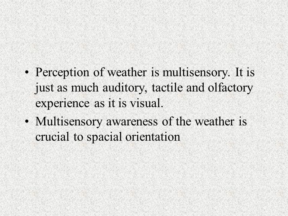 Perception of weather is multisensory.