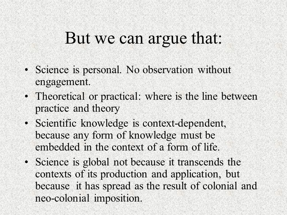 But we can argue that: Science is personal. No observation without engagement. Theoretical or practical: where is the line between practice and theory