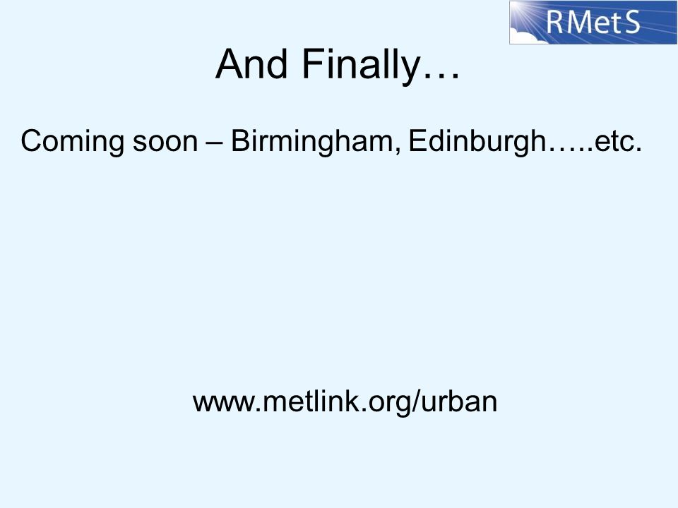 And Finally… Coming soon – Birmingham, Edinburgh…..etc. www.metlink.org/urban