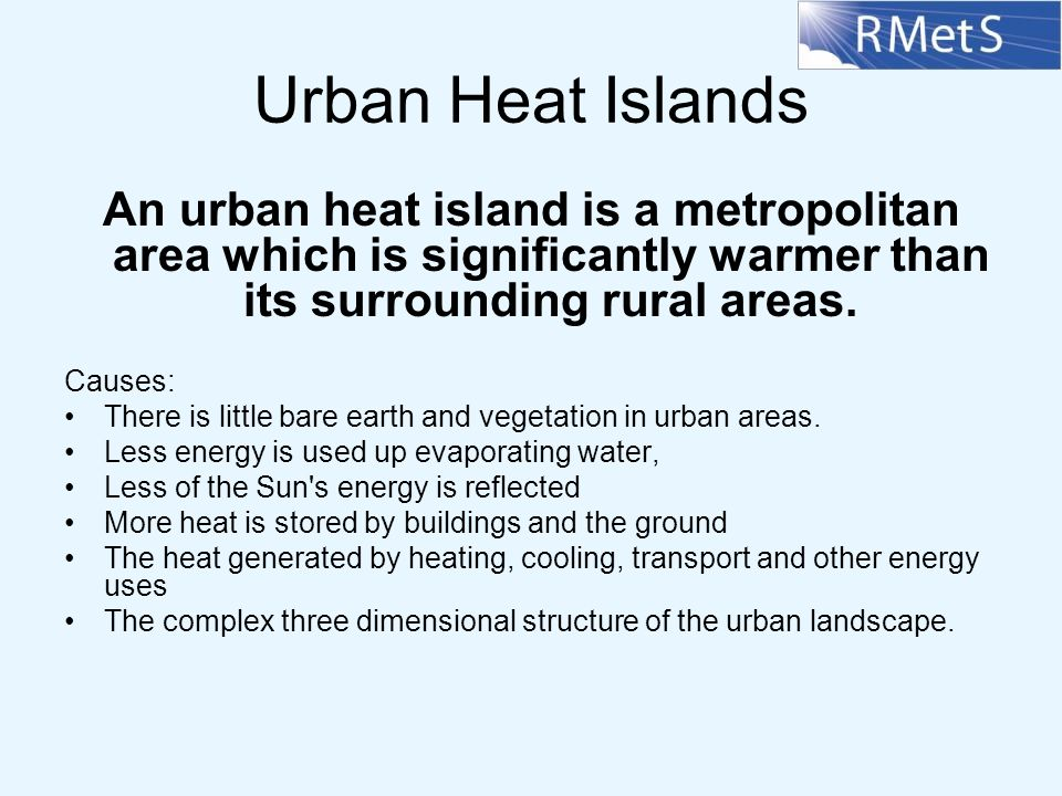 Urban Heat Islands An urban heat island is a metropolitan area which is significantly warmer than its surrounding rural areas.
